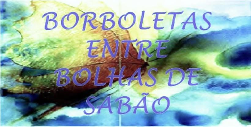 BORBOLETAS ENTRE BOLHAS DE SABÃO