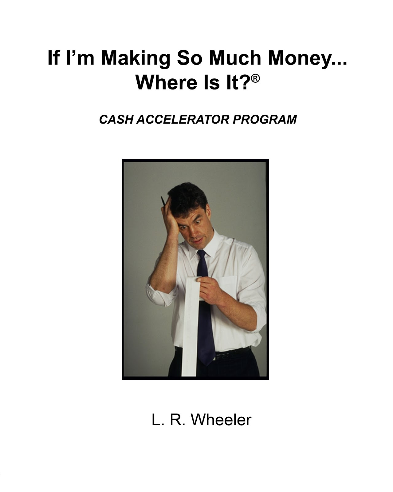 <b>If I&#39;m Making So Much Money...Where is it?</b><br>by L R Wheeler