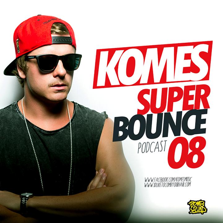 KOMES - SUPER BOUNCE 8 PODCAST