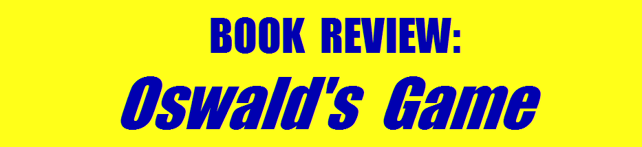 BOOK REVIEW: OSWALD'S GAME