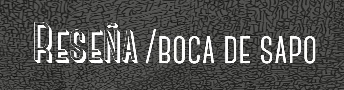 Reseñas BOCA DE SAPO