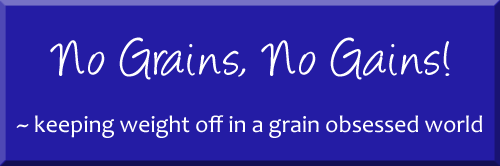 No Grains, No Gains!- keeping weight off in a grain obsessed world