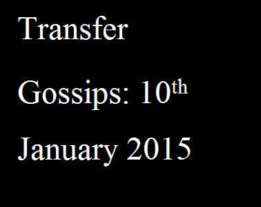 Transfer Gossips: 10th January 2015