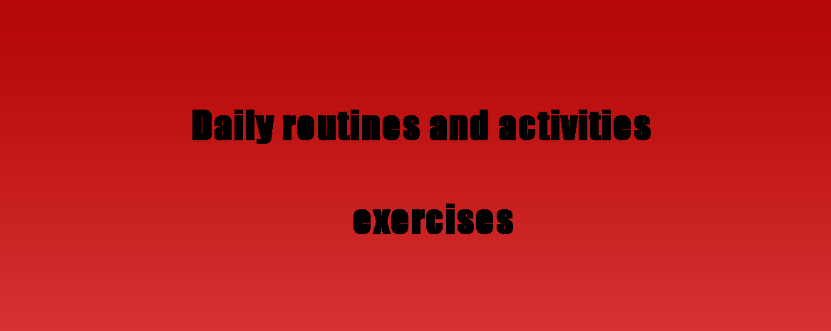 http://www.agendaweb.org/vocabulary/daily-routines-exercises.html