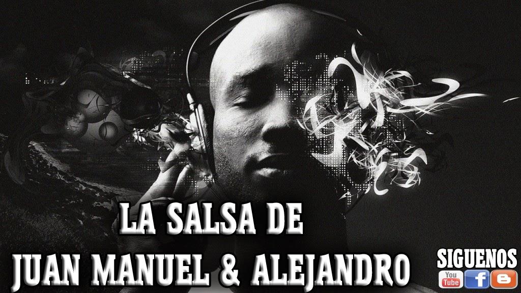 ™ ❤  LA SALSA DE JUAN MANUEL Y ALEJANDRO ® ▶