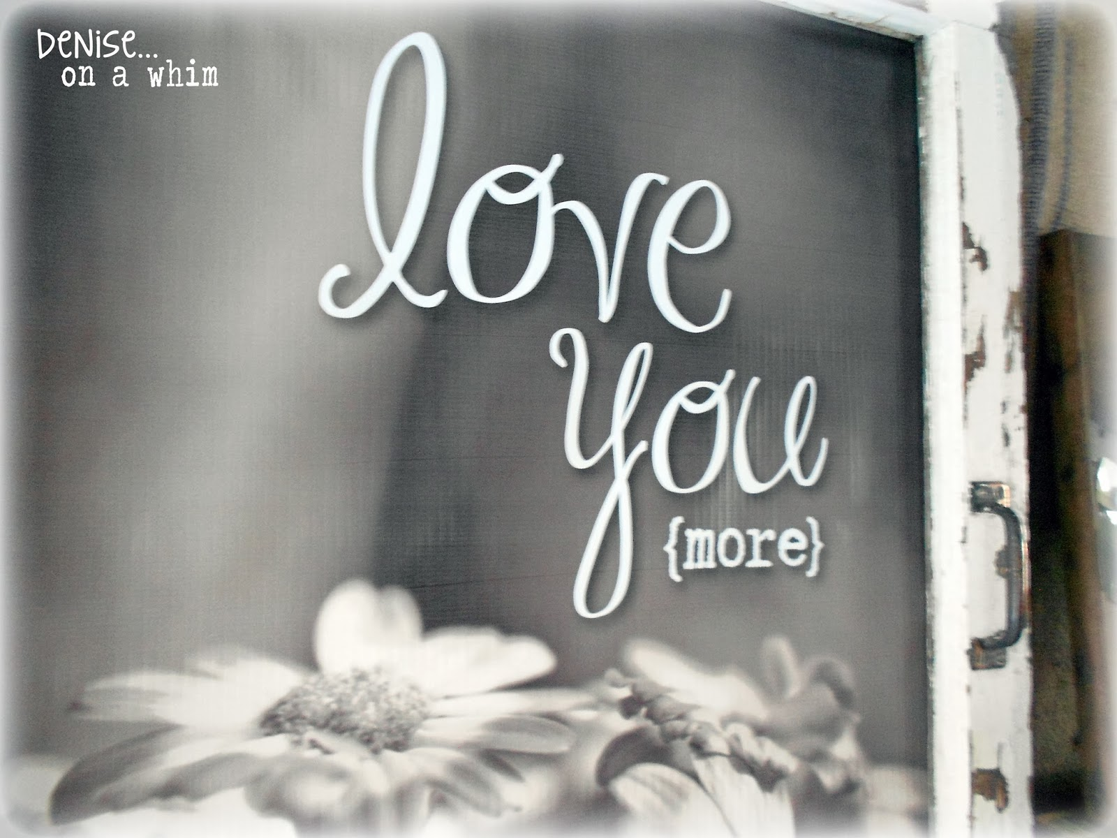 Love You More Chippy Window Wall Art via http://deniseonawhim.blogspot.com