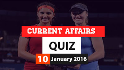 Current Affairs Quiz 10 January 2016