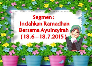 http://www.ayuinsyirah.my/2015/06/segmen-indahkan-ramadhan-bersama.html