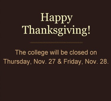 Happy Thanksgiving. The college will be closed on Thursday, Nov. 27 and Friday, Nov. 28.