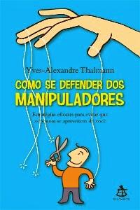 Como se defender dos manipuladores, de Yves-Alexandre Thalmann