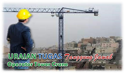 Uraian Tugas Dan Tanggung Jawab Operator Tower Crane (Tower Crane Operator)