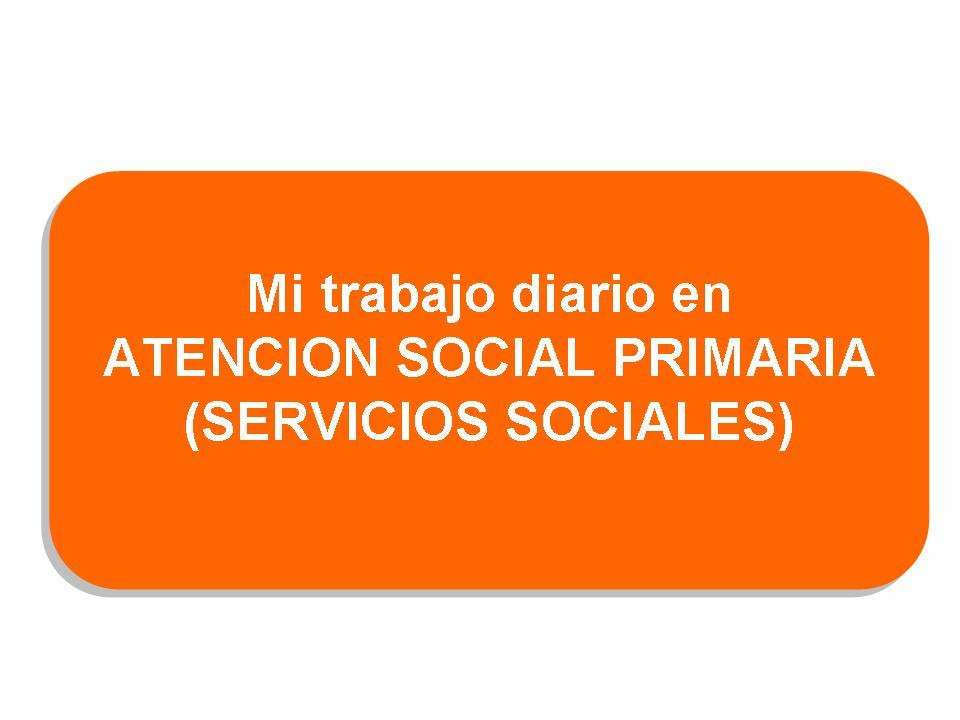pasiónporeltrabajosocial: MI TRABAJO COTIDIANO EN SERVICIOS SOCIALES ...