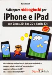 Sviluppare videogiochi per iPhone e iPad. Con Cocos 2D, Box 2D e Sprite Kit