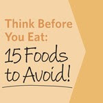 15 Foods to Avoid