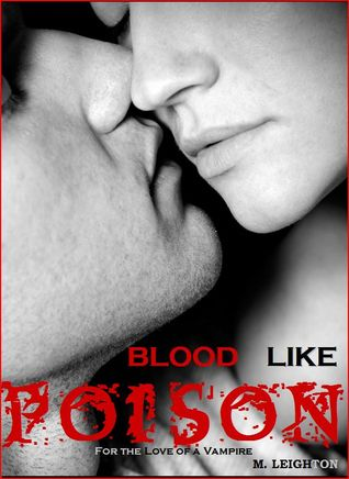 For The Love Of A Vampire Blood Like Poison 1 By M Leighton