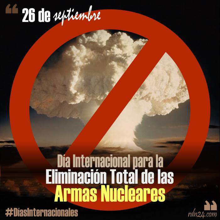 26 de septiembre – Día Internacional para la Eliminación Total de las Armas Nucleares #DíasInternacionales