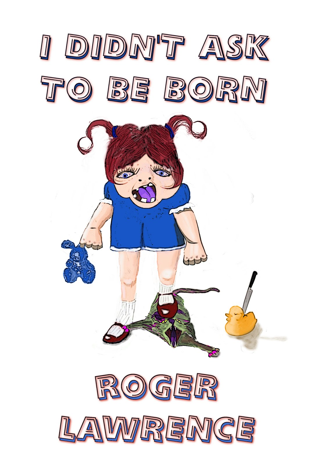 I Didn't Ask to Be Born