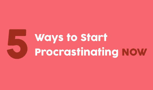 Image: 5 Ways To Procrastinating Now