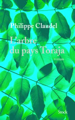 L'arbre du pays Toraja - Philippe Claudel