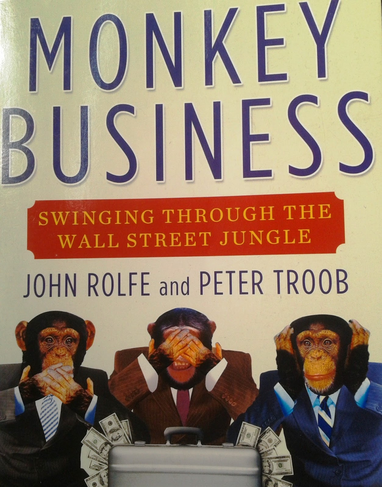 Monkey Business: Swinging Through The Wall Street Jungle by John Rolfe &amp; Peter Troob