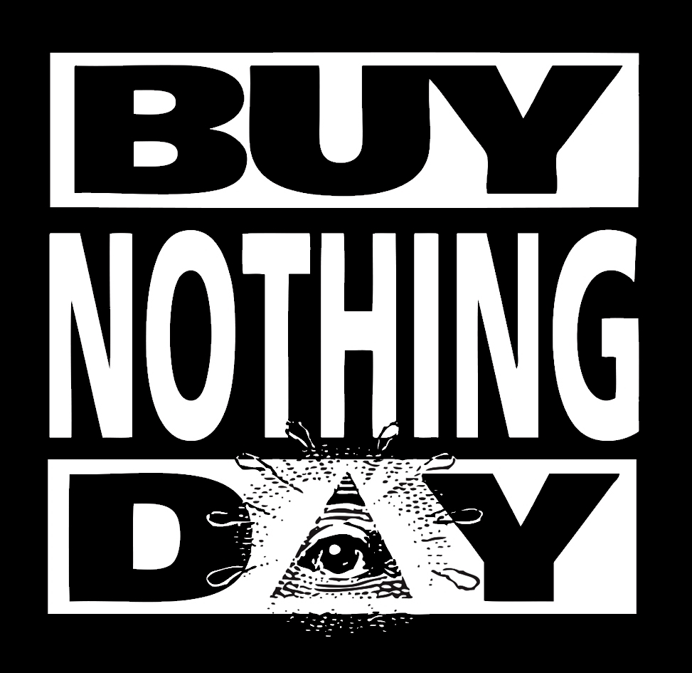 NOVEMBER 25 /26 - 2016 - BUY NOTHING DAY