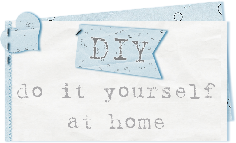 DIY - do it yourself at home
