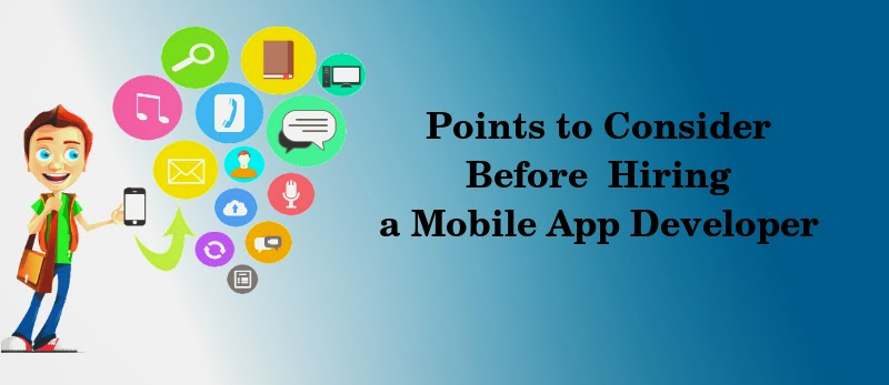 Points to Consider Before Hiring a Mobile App Developer