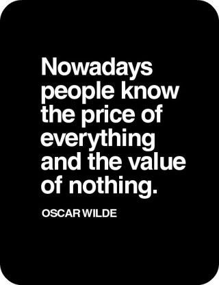 Nowadays People Know The Price Of Everything And The Value Of Nothing - Oscar Wilde