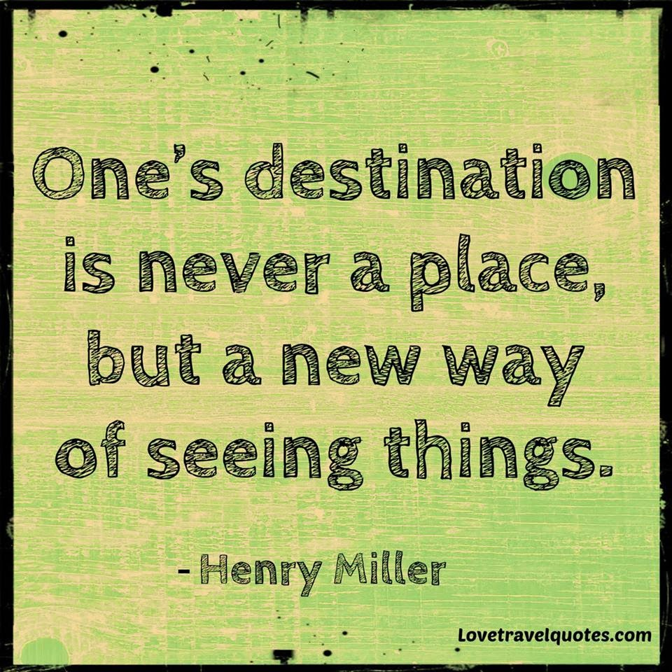 one's destination is never a place but a new way of seeing things