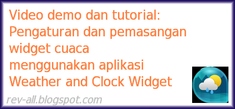 Demo dan tutorial pengaturan dan pemasangan widget cuaca menggunakan aplikasi weather and clock widget (rev-all.blogspot.com)