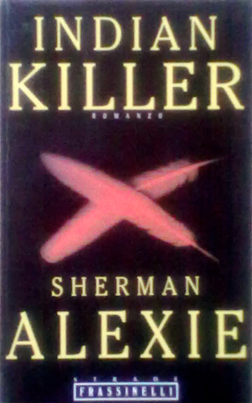 an analysis of the novel indian killer by sherman alexie Sherman alexie: a collection of critical essays  edited by  tic production as it  brings together analyses of a  the nihilism of indian killer (1996), a novel he h.