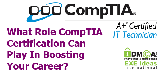 What Role CompTIA Certification Can Play In Boosting Your Career?