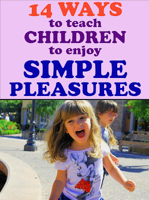 14 Ways to teach Children to Enjoy Simple Pleasures, #parenting