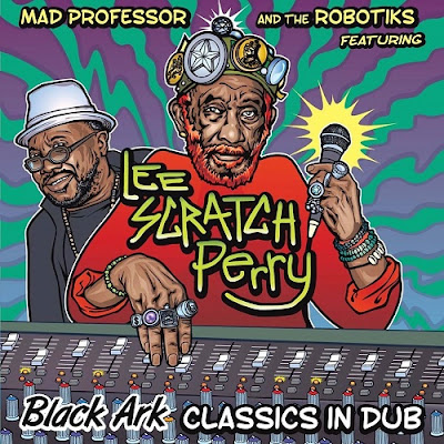 MAD PROFESSOR FEAT. LEE SCRATCH PERRY - Black Ark Classics In Dub (2015)