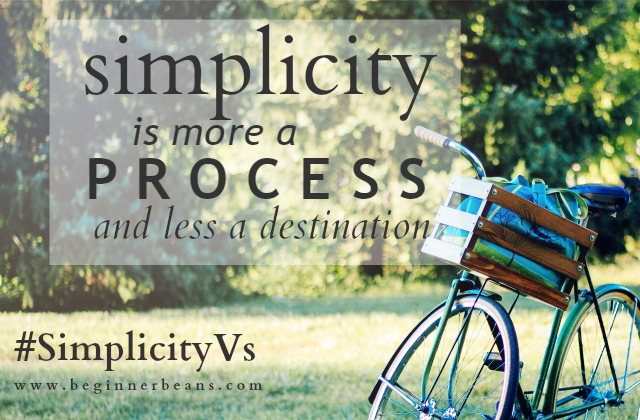 simplicity is a process, not a destination