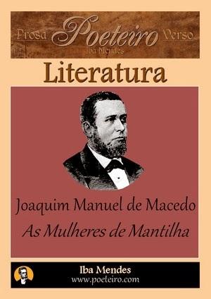 Joaquim Manuel de Macedo - As Mulheres de Mantilha - Iba Mendes