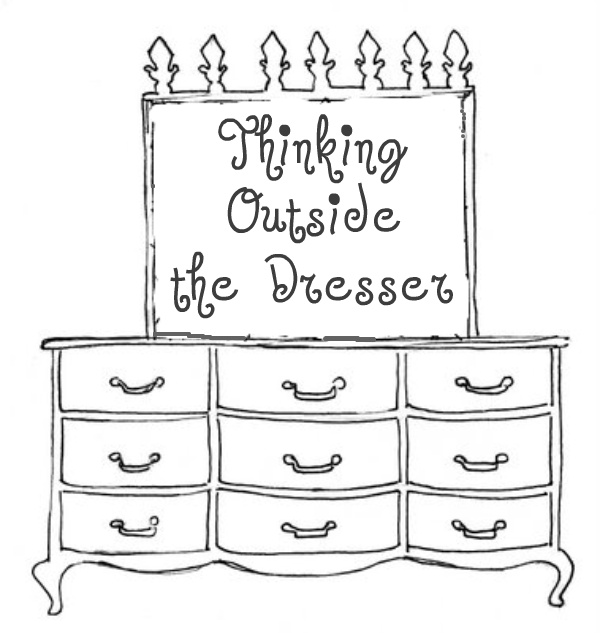Thinking Outside the Dresser