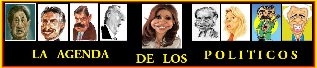LA  AGENDA  DE  LOS   POLITICOS - TODOS LOS TEMAS IMPORTANTES