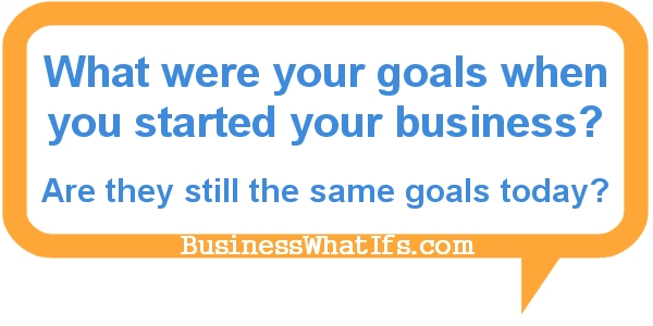 What were your goals then; what are your goals now?