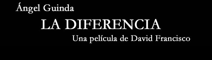 Ángel Guinda. 'La diferencia'. Una película de David Francisco