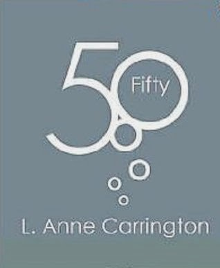 http://www.amazon.com/Fifty-L-Anne-Carrington-ebook/dp/B0075N58N4/ref=la_B0055STQL6_1_10?s=books&ie=UTF8&qid=1399666324&sr=1-10