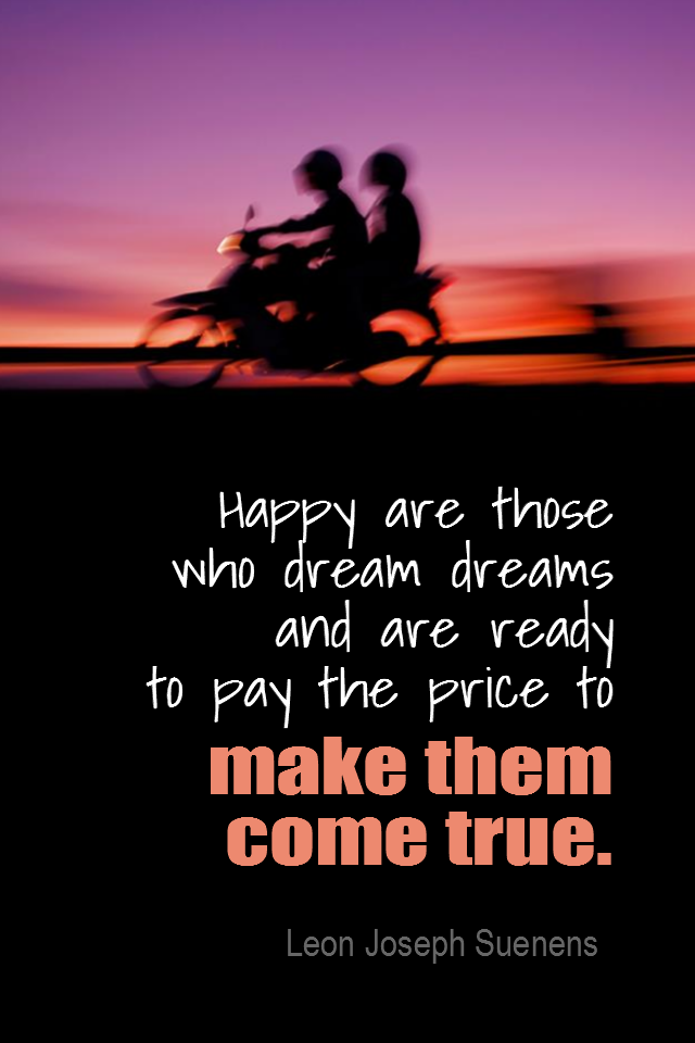 visual quote - image quotation for Goals - Happy are those who dream dreams and are ready to pay the price to make them come true. - Leon Joseph Suenens