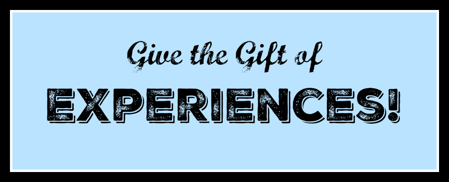 Give the Gift of Experiences