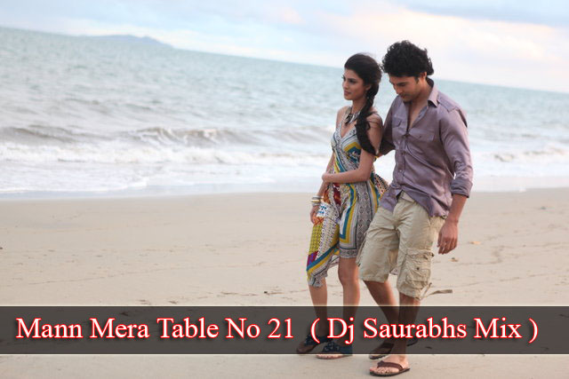 mann mera table no 21 second version dj saurabhs mix musics drive