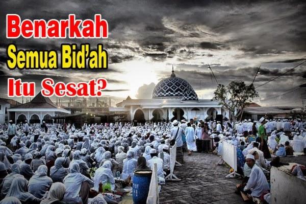 jawaban terhadap pengingkar bid'ah hasanah dan penjelasannya