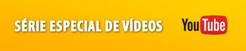 Youtube - Série especial de vídeos