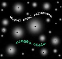 MIGUEL ANGEL VILLANUEVA - Ningún cielo