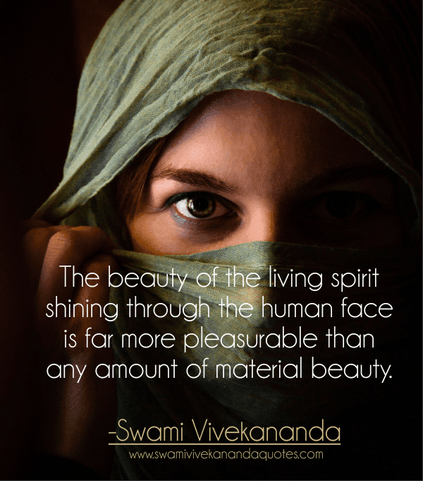 Swami Vivekananda quote on beauty: The beauty of the living spirit shining through the human face is far more pleasurable than any amount of material beauty.