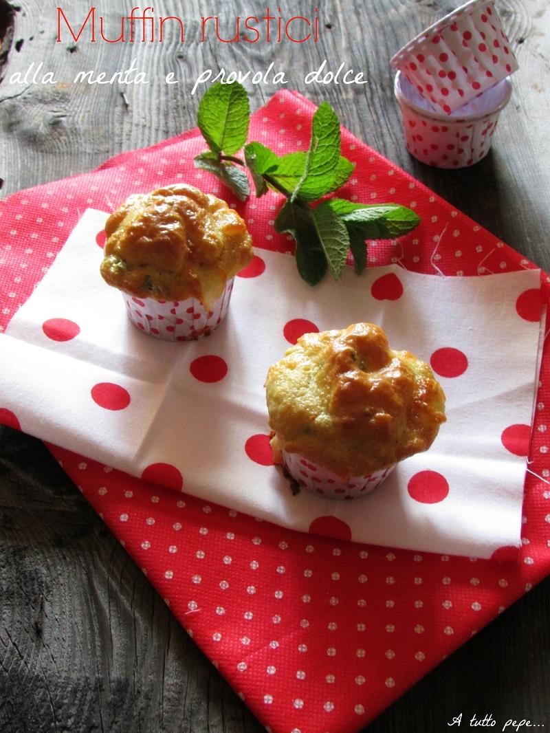 muffin rustici alla menta e provola dolce... coccolate chi amate!