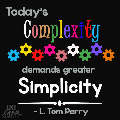 Today's complexity demands greater simplicity. - L. Tom Perry